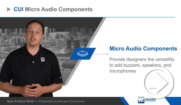 Mouser Electronics' New Product Brief Features CUI Devices' Micro Audio Components