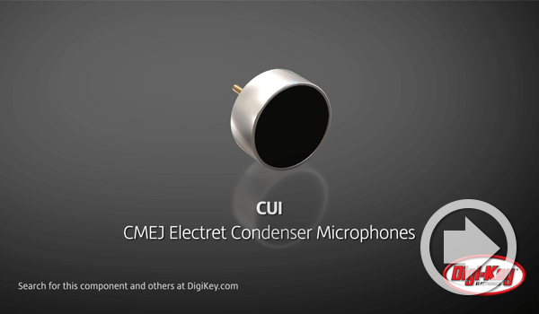 Digi-Key Daily Features CUI Devices' CMEJ Series of Electret Condenser Microphones