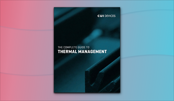 New eBook from CUI Devices Offers a Complete Guide to Thermal Management
